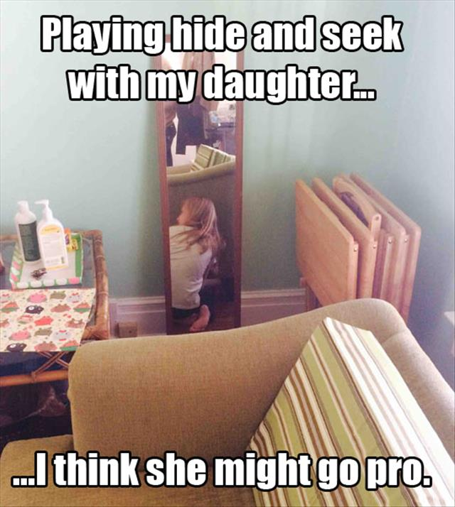 0 playing hide and seek with my daughter, I think she might go pro