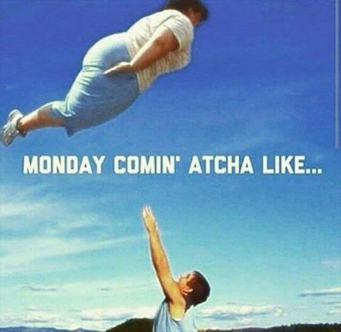 a monday coming at you