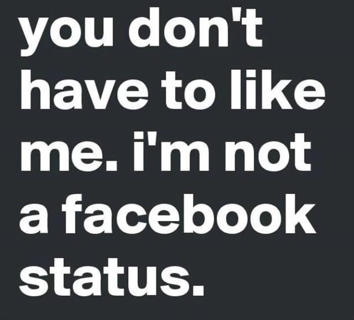 you don't have to like me