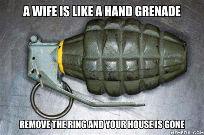 your wife is like a hand granade