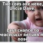 cops are here uncle dave