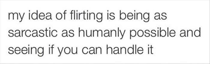 my idea of flirting