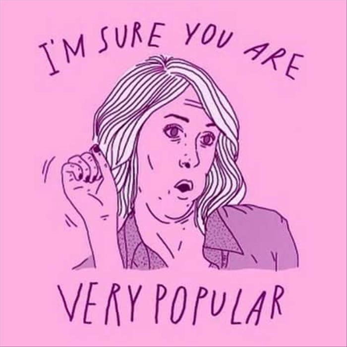 you are very popular