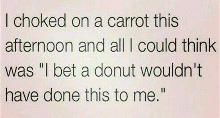 a donut would've loved me