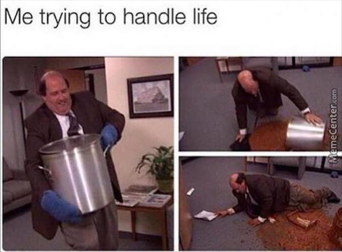 me trying to handle life