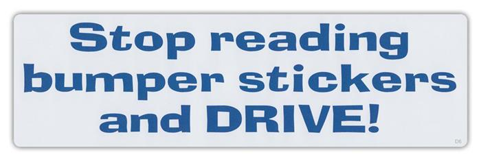 Stop Reading Bumper Stickers and Drive