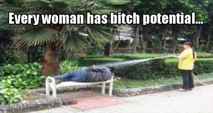 every woman has bitch potential