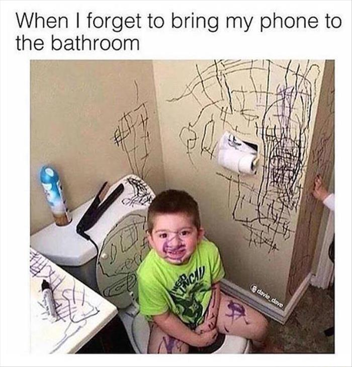when you don't bring the phone to the bathroom