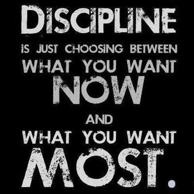 dicipline is just choosing what you want now, and what you want most
