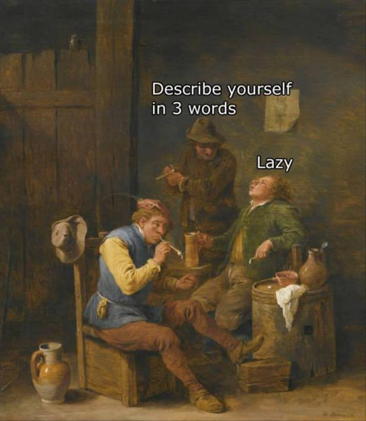 just lazy