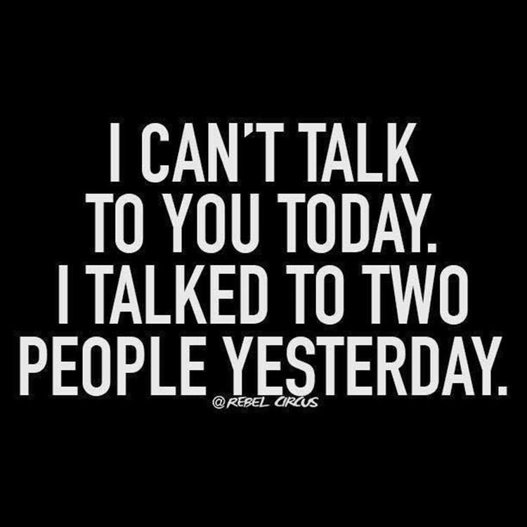 I'm not talking to people today