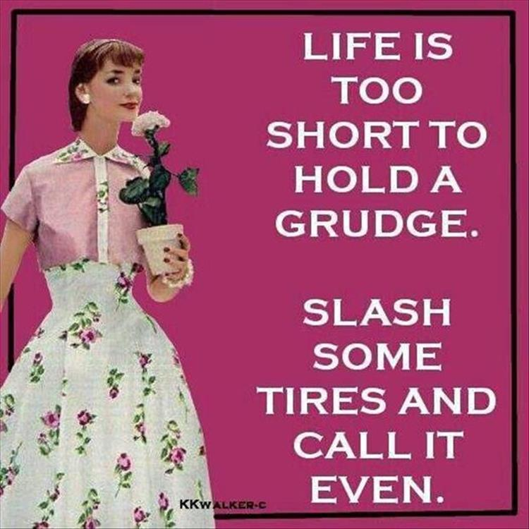 life is too short to hold a grudge