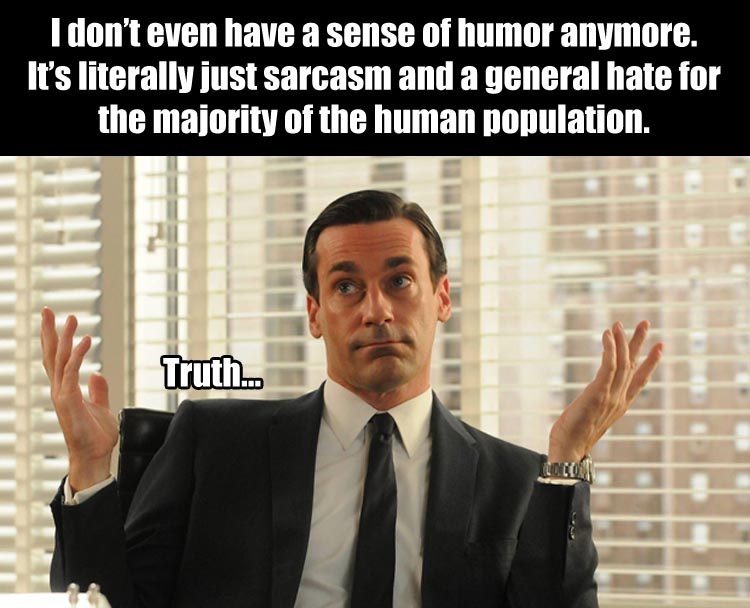 funny memes sarcasm humor too don draper hate sense meme quotes outside morning dumpaday peopley way well its imgflip humour