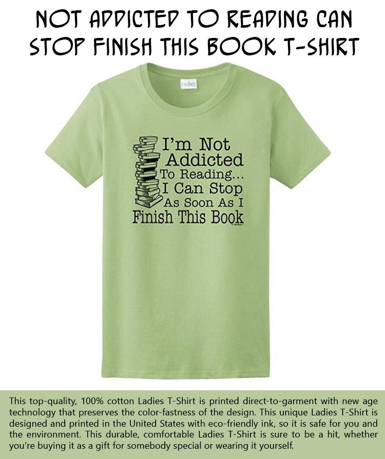 not-addicted-to-reading-can-stop-finish-this-book-ladies-t-shirt