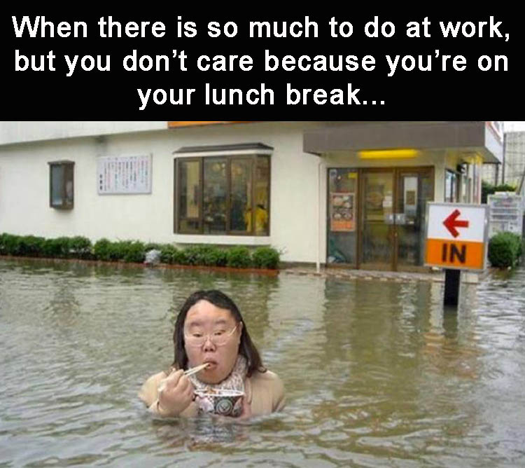 when-drowning-in-bullshit-at-work-but-you-dont-care-because-youre-on-your-lunch-break