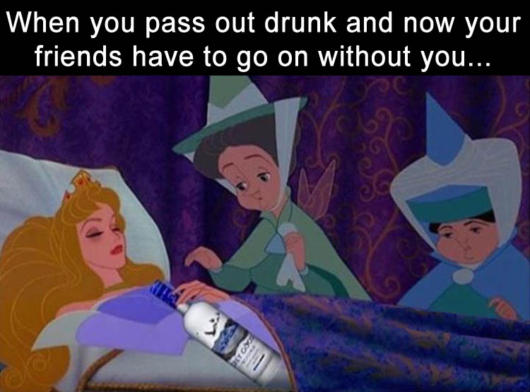when-you-drink-to-much-and-pass-out-now-your-friends-have-to-go-on-without-you