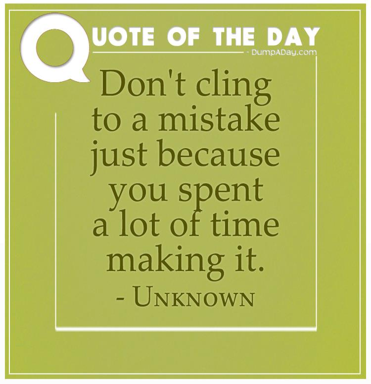 dont-cling-to-a-mistake-just-because-you-spent-a-lot-of-time-making-it