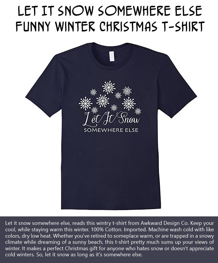 let-it-snow-somewhere-else-funny-winter-christmas-t-shirt