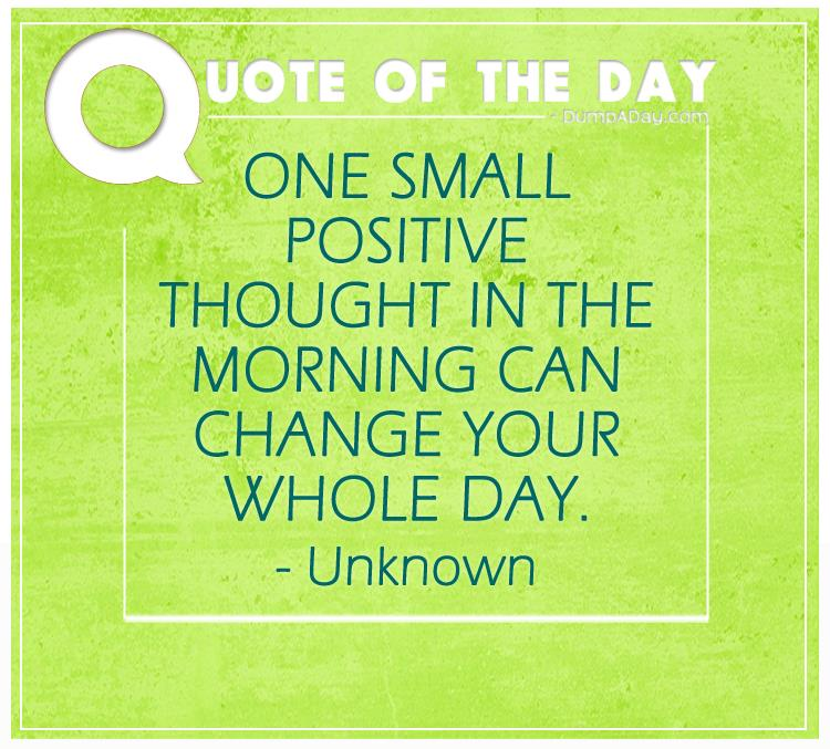 one-small-positive-thought-in-the-morning-can-change-your-whole-day