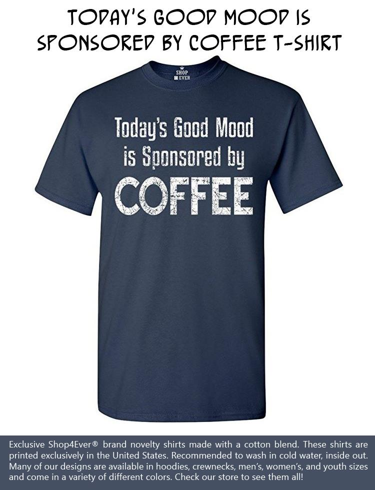 todays-good-mood-is-sponsored-by-coffee-t-shirt
