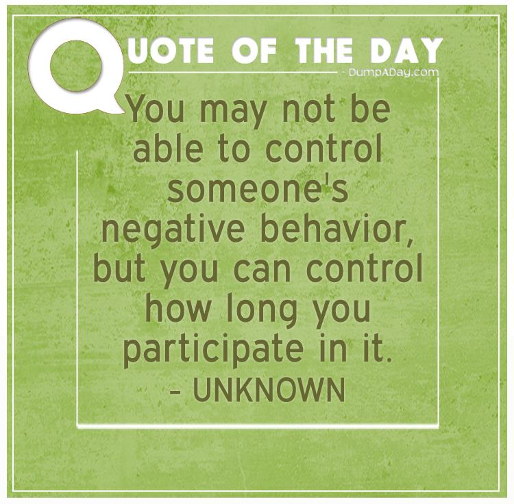 you-may-not-be-able-to-control-someones-negative-behavior-but-you-can-control-how-long-you-participate-in-it