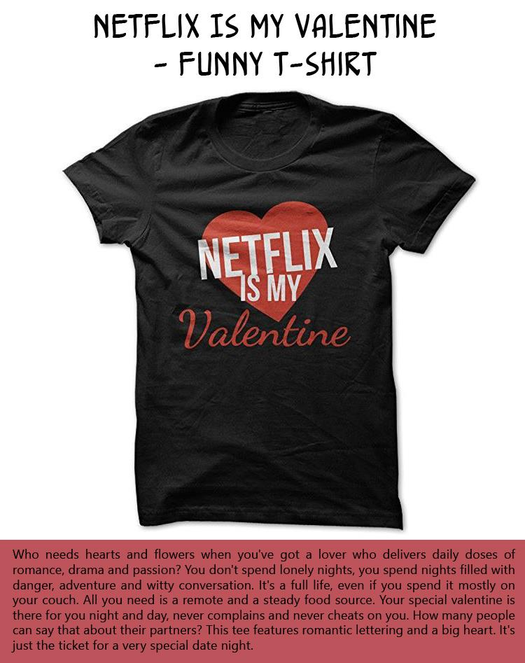 Netflix Is My Valentine - Funny T-Shirt