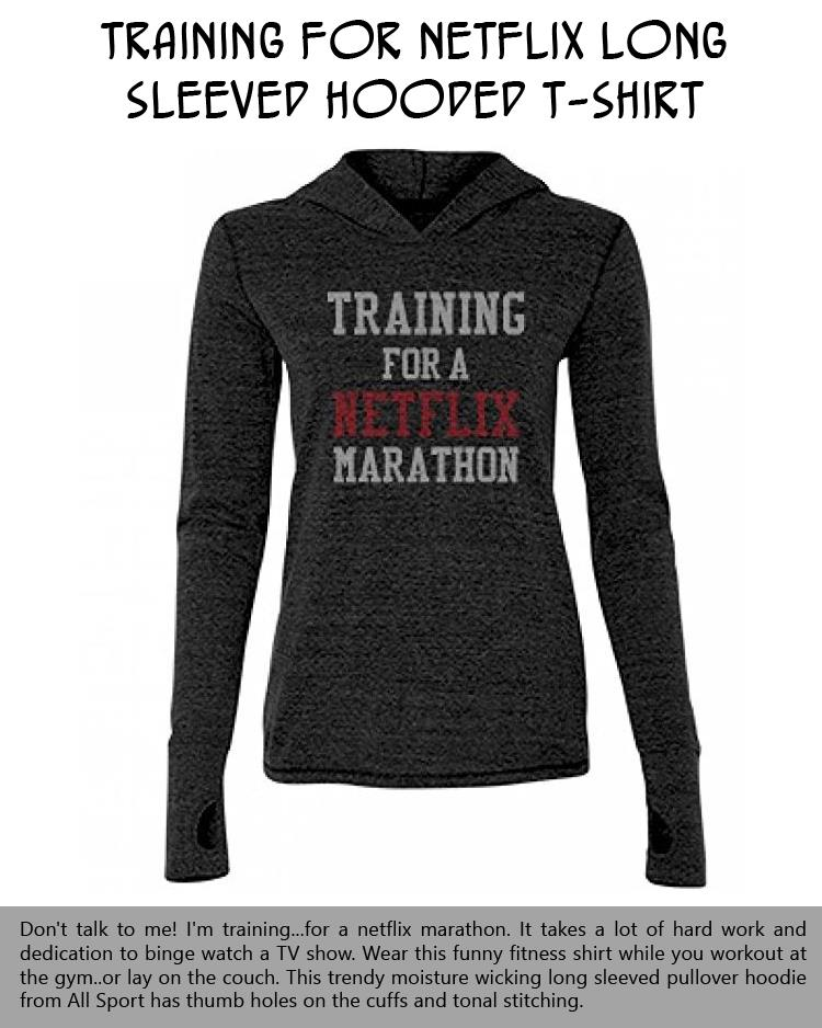 Training For Netflix Long Sleeved Hooded T-Shirt