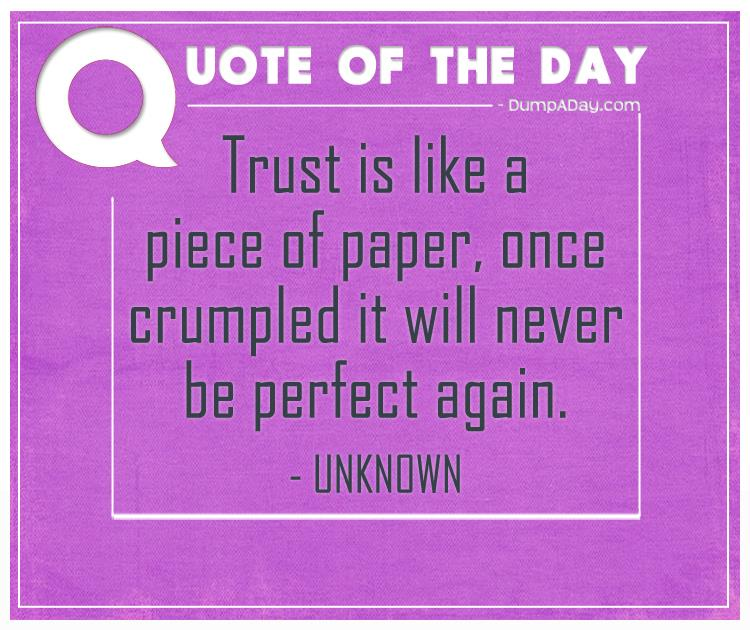 Trust Is Like A Piece Of Paper, Once Crumpled It Will Never Be Perfect Again