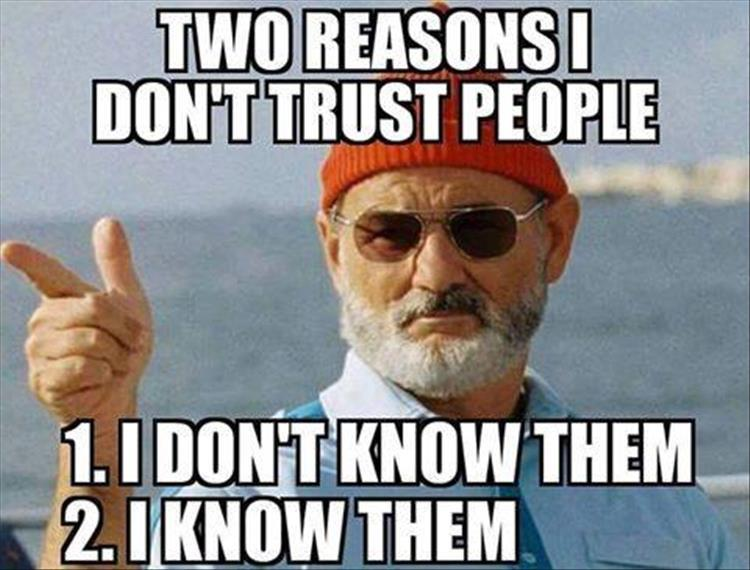 two reason I don't trust people