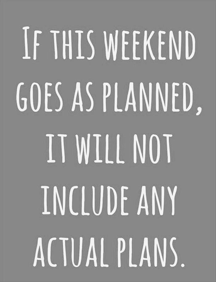 if this weekend is planned