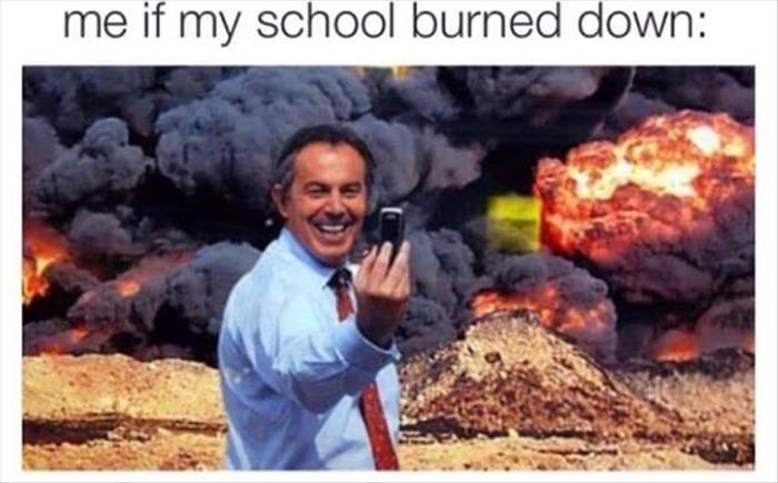 me when the school burns down