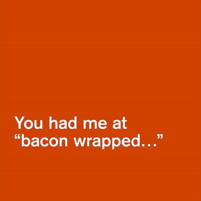 you had me at bacon wrapped