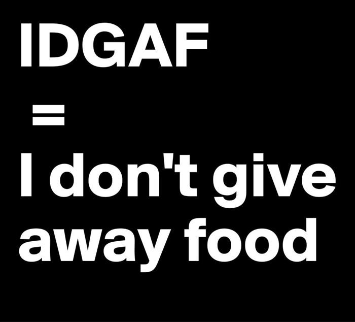 I don't give away food