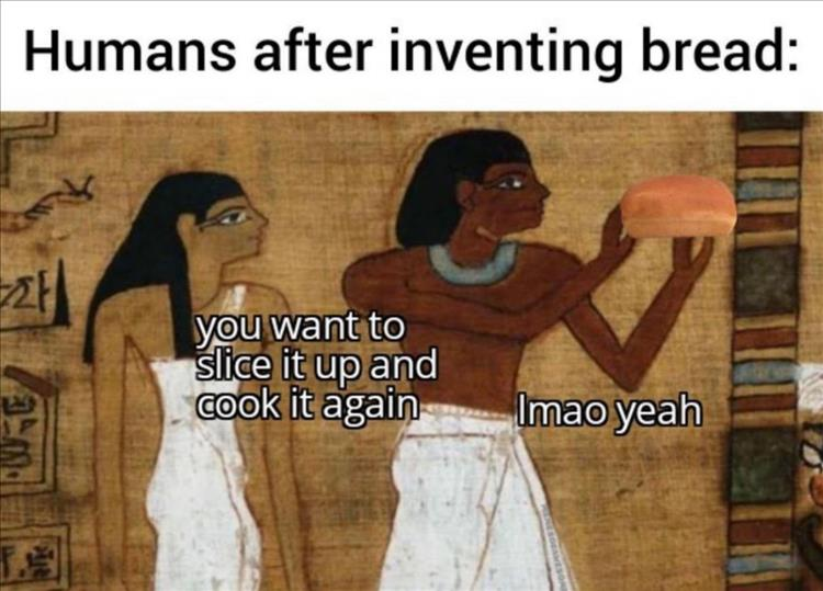 when-you-invent-bread.jpg